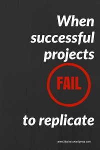 When successful projects fail to replicate